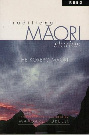 Traditional Maori Stories He Korero Maor Margaret Orbell