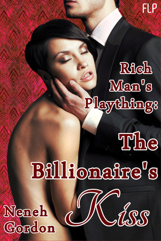 Rich Mans Plaything - The Billionaires Kiss  by  Neneh Gordon