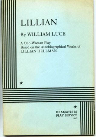 Lillian: A one-woman play based on the autobiographical works of Lillian Hellman William Luce