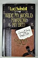 Wide My World, Narrow My Bed: Living and Loving the Single Life