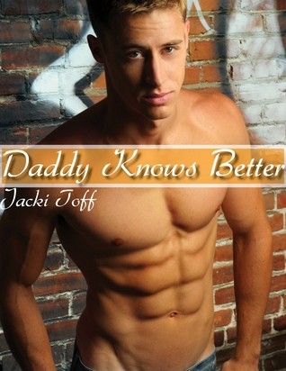 Daddy Knows Better  by  Jacki Toff