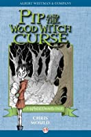 Pip and the Wood Witch Curse (The Spindlewood Tales, 1)
