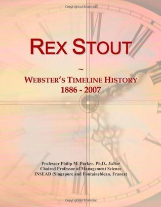 Rex Stout: Websters Timeline History, 1886 - 2007 Icon Group International