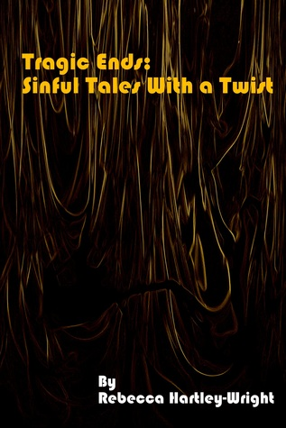 Tragic End: Sinful Tales With a Twist Rebecca Hartley-Wright