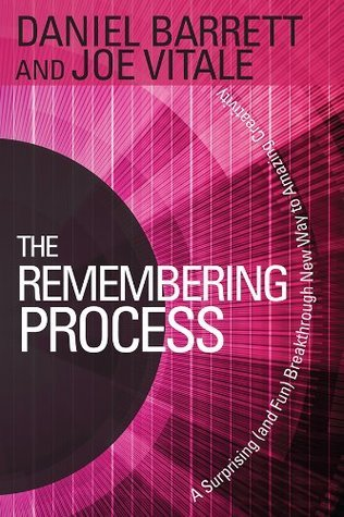 The Remembering Process: A Surprising (and Fun) Breakthrough New Way to Amazing Creativity Daniel Barrett