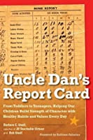 Uncle Dan's Report Card: From Toddlers to Teenagers, Helping Our Children Build Strength of Character with Healthy Habits and Values Every Day
