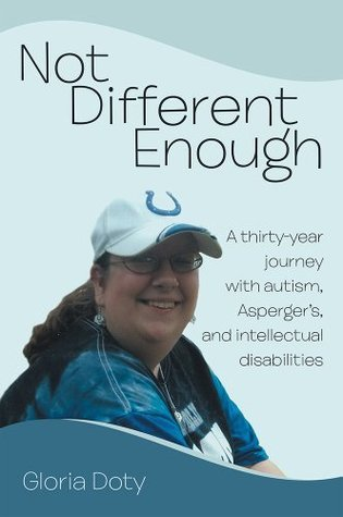 Not Different Enough: A Thirty-Year Journey With Autism, Aspergers, And Intellectual Disabilities  by  Gloria Doty