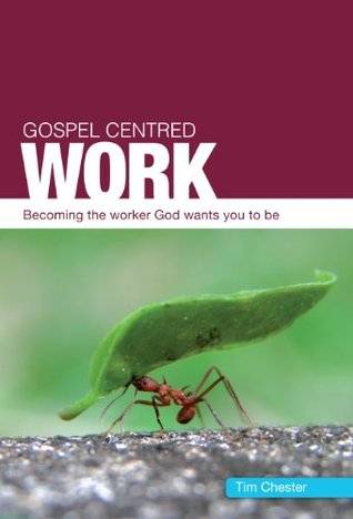 Gospel-Centered Work Tim Chester