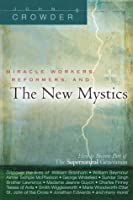 Miracle Workers, Reformers, and the New Mystics: How to Become Part of the Supernatural Generation
