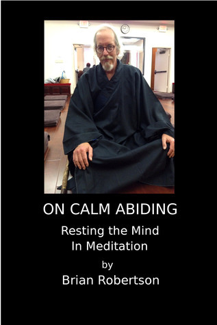 On Calm Abiding Resting The Mind In Meditation Brian Robertson
