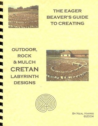The Eager Beavers Guide to Creating Outdoor Rock & Mulch Cretan Labyrinth Designs Neal Harris