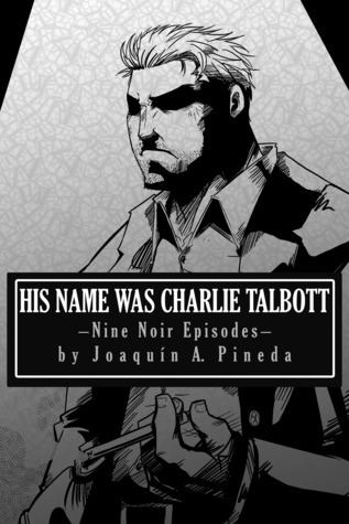 His Name Was Charlie Talbott  by  Joaquin Pineda