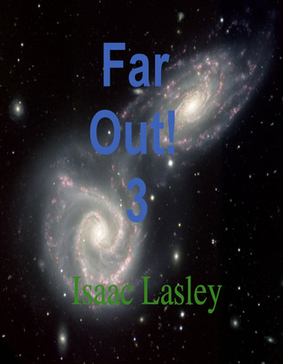 Far Out! 3  by  Isaac Lasley