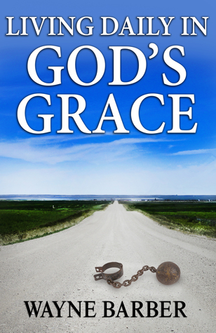 Living Daily in God's Grace  by  Wayne Barber