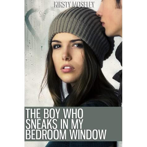 The Boy Who Sneaks In My Bedroom Window By Kirsty Moseley Reviews Discussion Bookclubs Lists