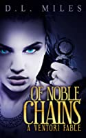 Of Noble Chains: A Ventori Fable