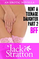 Rent a Teenage Daughter Part 2: BFF