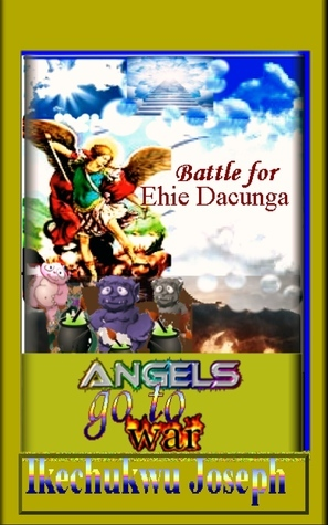 Angels go to War-Book 1  by  Ikechukwu Joseph