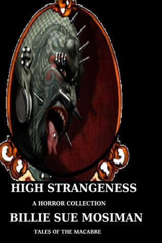 High Strangeness-Tales of the Macabre  by  Billie Sue Mosiman
