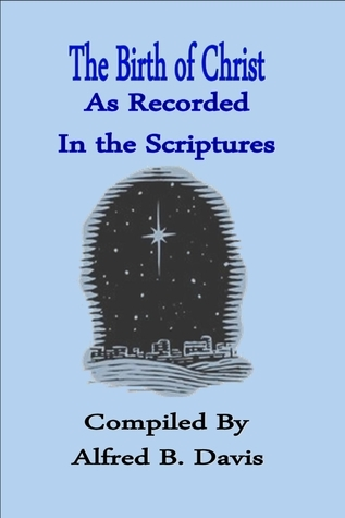 The Birth of Christ As Recorded In the Scriptures  by  Alfred Davis