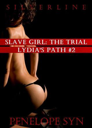 Slave Girl: The Trial (Lydias Path #2) Penelope Syn