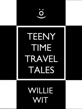 Teeny Time Travel Tales  by  Willie Wit