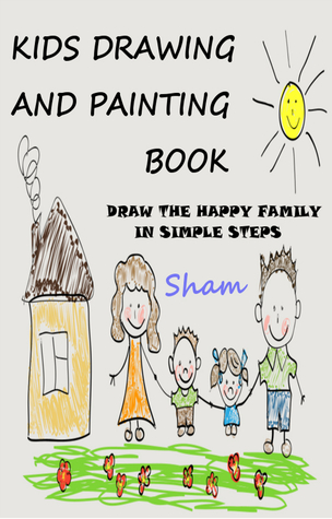 Kids Drawing And Painting Book: Draw The Happy Family In Simple Steps Sham