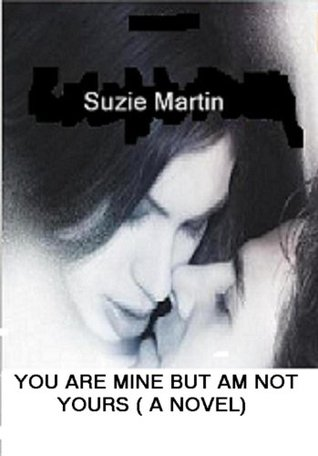 YOU ARE MINE BUT AM NOT YOURS( Volume 1)  by  Suzie Martin