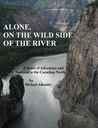 Alone, On The Wild Side Of The River  by  Michael Allender