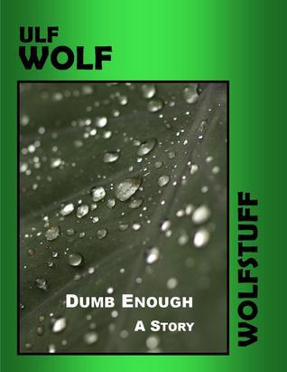 Dumb Enough  by  Ulf Wolf
