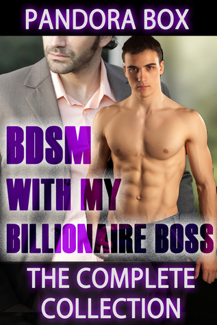 BDSM With My Billionaire Boss: The Complete Collection Pandora Box