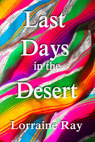 Last Days in the Desert  by  Lorraine Ray