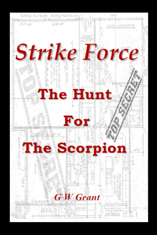 Strike Force: The Hunt For The Scorpion  by  G W Grant