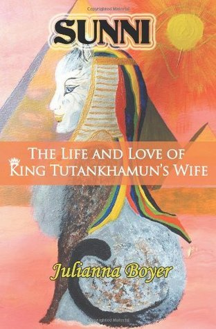 Sunni: The Life and Love of King Tutankhamuns Wife Julianna Boyer