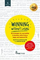 Winning Without Losing: 66 Strategies for Succeeding in Business While Living a Happy and Balanced Life