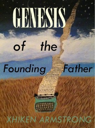 Genesis of the Founding Father: An Autobiography  by  Xhiken Armstrong