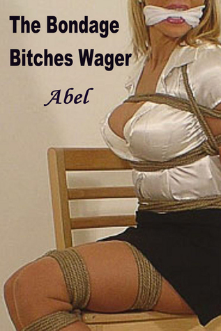 The Bondage Bitches Wager  by  Abel