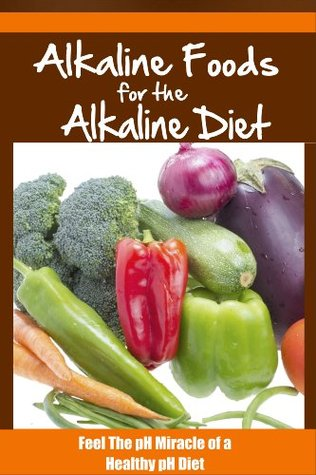 Alkaline Foods For The Alkaline Diet - Feel The pH Miracle of a Healthy pH Diet Gina Jackson