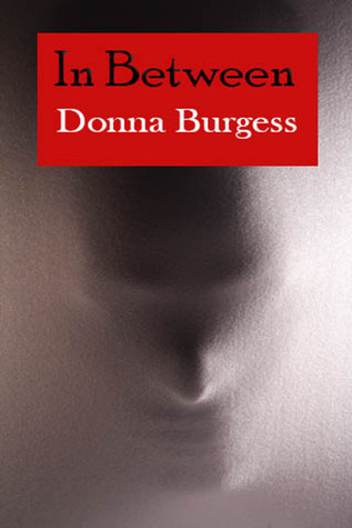 In Between: A Novelette of Terror  by  Donna Burgess