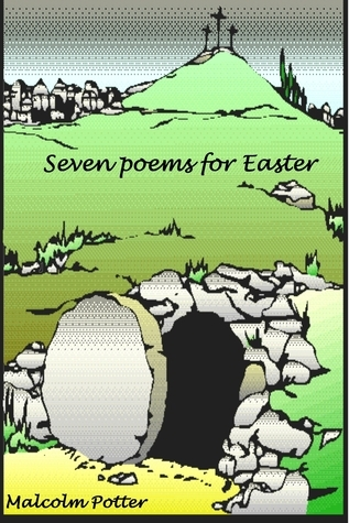 Seven Poems for Easter  by  Malcolm Potter