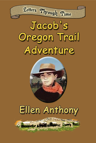 Jacobs Oregon Trail Adventure Letters Through Time  by  Ellen Anthony