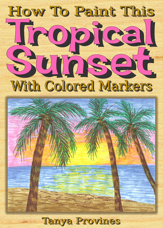 How To Paint This Tropical Sunset With Colored Markers Tanya  Provines