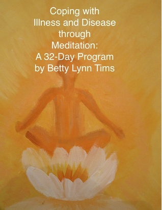 Coping with Illness and Disease through Meditation Betty Lynn Tims