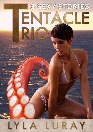 Tentacle Trio (3 Sexy Stories) (Tentacle Sex Bundle)  by  Lyla Luray