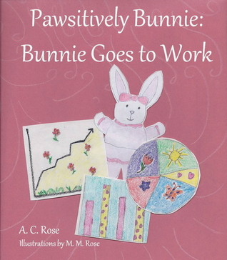 Pawsitively Bunnie: Bunnie Goes to Work A.C.  Rose