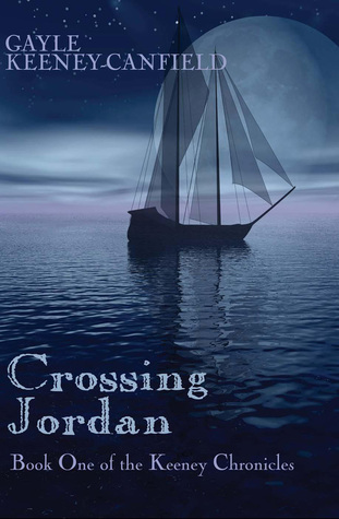 Crossing Jordan: Book One of the Keeney Chronicles  by  Gayle Keeney-Canfield