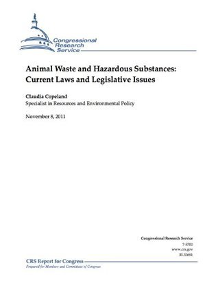 Animal Waste and Hazardous Substances: Current Laws and Legislative Issues  by  Claudia Copeland