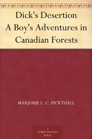 Dicks Desertion A Boys Adventures in Canadian Forests  by  Marjorie L. C. Pickthall