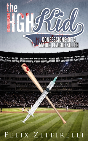 The HGH Kid: Confessions of a Major League Killer Felix Zeffirelli