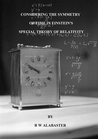 Considering the Symmetry of Time in Einstein's Special Theory of Relativity  by  Robert Alabaster